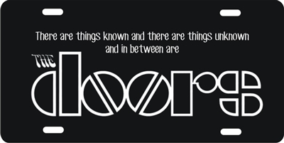 There are things known and there are things unknown and in between are The Doors novelty front license plate Decorative Vanity Rock n Roll car tag