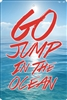 Go Jump in the Ocean aluminum sign