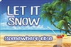 Let it snow somewhere else custom aluminum sign