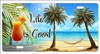 Life Is Good with a drink beach scene personalized novelty license plate Decorative vanity front car tag