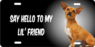 personalized novelty license plate Chihuahua Say Hello to my Lil Friend