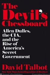 """The Devil's Chessboard: Allen Dulles, the CIA, and the Rise of America's Secret Government"" book by David Talbot"