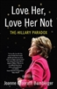 Love Her, Love Her Not: The Hillary Paradox - Book