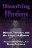 Dissolving Illusions:  Disease, Vaccines, and the Forgotten History - Book