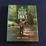 The Pursuit of Wild Trout by Mike Weaver