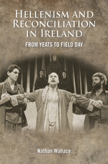 Hellenism and Reconciliation in Ireland from Yeats to Field Day