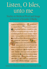 Listen, O Isles, unto me: Studies in Medieval Word and Image in honour of Jennifer Oâ™Reilly