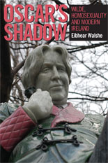 Oscarâ™s Shadow: Wilde, Homosexuality and Modern Ireland
