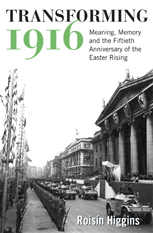 Transforming 1916: Meaning, memory and the fiftieth anniversary of the Easter Rising