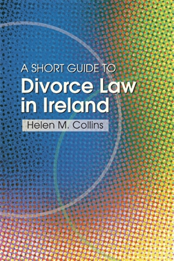 A Short Guide to Divorce Law in Ireland: A survival handbook for the family
