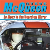 Steve McQueen: Le Mans in the Rearview Mirror by Don Nunley with Marshall Terrill