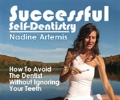 Successful Self-Dentistry, How to Avoid the Dentist Without Ignoring Your Teeth, by Nadine Artemis.