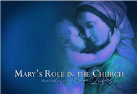 Mary's Role in the Church and in Our Lives