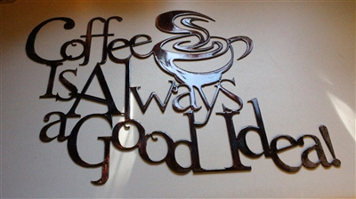 Coffee is Always a good Idea Metal Wall Art