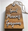 Good Morning Gorgeous Bed or Bath Wooden Tag Decor