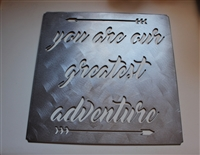 You are our greatest Adventure Metal Sign