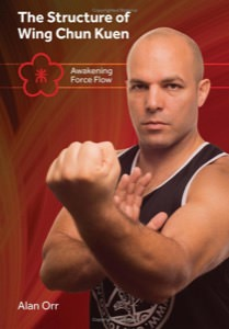 Alan Orr - The Structure of Wing Chun: Awakening Force Flow - Book (Color)