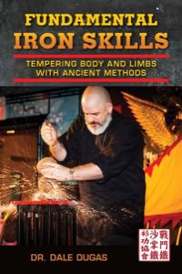 Dale Dugas - Fundamental Iron Skills: Tempering Body and Limbs with Ancient Methods (Book)