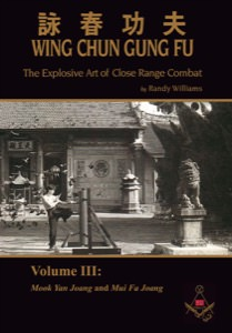 Randy Williams - Wing Chun Gung Fu - The Explosive Art of Close Range Combat - Volume 3: Mook Yan Joang and Mui Fa Joang