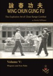Randy Williams - Wing Chun Gung Fu - The Explosive Art of Close Range Combat - Volume 5: Weapons and Iron Palm
