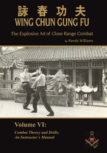 Randy Williams - Wing Chun Gung Fu - The Explosive Art of Close Range Combat - Volume 6: Combat Theory and Drills: An Instructor's Manual