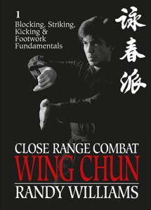 Randy Williams - Close Range Combat Wing Chun Vol 1 - Blocking, Striking, Kicking and Footwork Fundamentals - 2015 edition