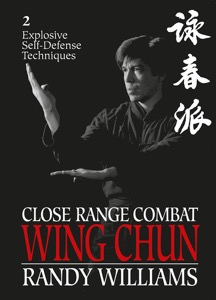Randy Williams - Close Range Combat Wing Chun Vol 2 - Explosive Self Defense Techniques - 2015 Edition