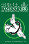 Tyler Rea - Wing Chun Kung Fu Bamboo Ring: Martial methods and details of the Jook Wan Heun of Wing Chun (Volume 1)