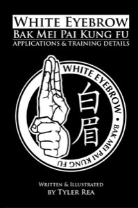 Tyler Rea -  White Eyebrow Bak Mei Pai Kung Fu Applications and Training Details - Book