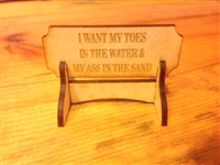 """I WANT MY TOES IN THE WATER & MY ASS IN THE SAND""  Miniature Desktop Sign"