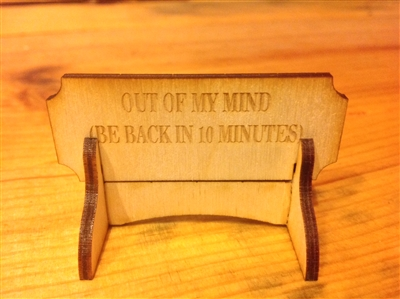 """OUT OF MY MIND BE BACK IN TEN MINUTES""  Miniature Desktop Sign"