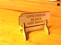 """GONE FISHING BE BACK NEXT MONTH"" Miniature Desktop Sign"