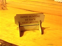 """GONE HUNTING BE BACK NEXT MONTH"""