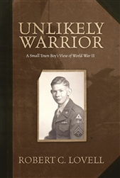 Unlikely Warrior - A Small Town Boy's View of World War II