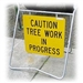 Caution Tree Works in Progress Sign