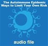 The Autoimmune Epidemic: Ways to Limit Your Own Risk