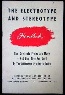 The Electrotype and Stereotype Handbook: how duplicate plates are made-and how they are used by the letterpress printing industry .  . Int'l Assn of  Electrotypers and Stereotypers, INC . Cleveland 14, Ohio . c1950s
