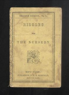 Riddles For the Nursery Second Series No. 3 .J.S. Redfield, Clinton Hall . New York . 1843-1852