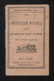 The Picture Book; with Stories in Easy Words: for Little Readers .Kiggins & Kellogg . New York . 1856-1857