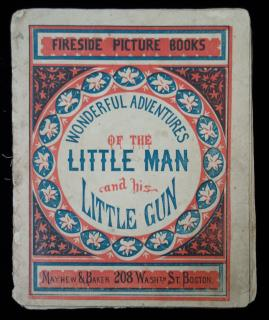 Wonderful Adventures of the Little Man and his Little Gun, Fireside Picture Books. Mayhew & Baker.Boston.c. 1860