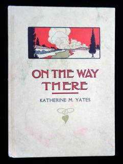 On the Way There.  Katherine M. Yates Sherwood Publishing Co. New York 1919