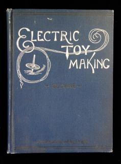 Electric Toy Making for Amateurs, including batteries, magnets, motors, miscellaneous toys and dynamo construction.  T. O'Conor Sloane Norman W. Henley & Co New York 1892