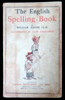 William MavorThe English Spelling-Book Accompanied by A Progressive Series of Easy and Familiar LessonsGeorge Routledge and SonsLondon1885