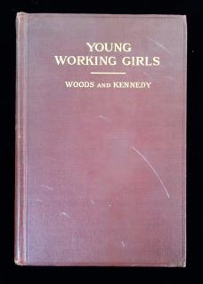 Young Working Girls: A Summary of Evidence From Two Thousand Social Workers.  Robert Woods and Albert J. Kennedy Houghton Mifflin Company Boston 1913