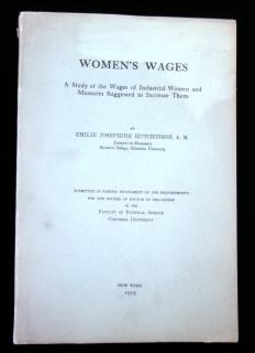 Women's Wages: A Study of the Wages of Industrial Women and Measures Suggested to Increase Them.  Emilie Josephine Hutchinson Columbia University Press New York 1919