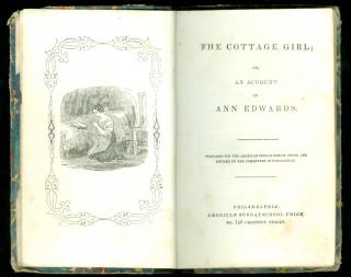 The Cottage Girl; or An Account of Ann Edwards and Ann and her Mother; or, the Sin of Falsehood.   American Sunday-School Union Philadelphia c 1848
