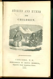 Stories and Hymns for Children.   Rufus Merrill Concord, NH 1853