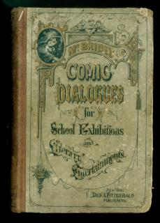 McBride's Comic Dialogues for School Exhibitions and Literary Entertainments. A collection of original humorous dialogues designed or the development of amateur dramatic talent.  H. Elliott McBride Dick and Fitzgerald New York 1873