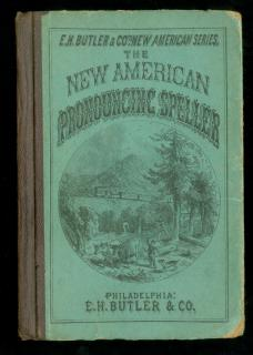 The New American Pronouncing Speller.  S. Mecutchen E.H. Butler Philadelphia 1872