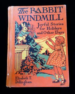 Elizabeth T Dillingham The Rabbit Windmill: Joyful Stories for Holidays and Other Days. John C Winston Co.Philadelphia.1930